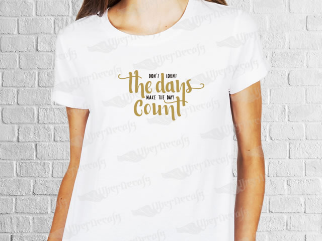 Don't count the days make the days count | Womens | T-shirt Vinyl