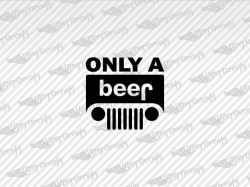 ONLY A beer Logo Decals | Jeep Truck and Car Decals | Vinyl Decals