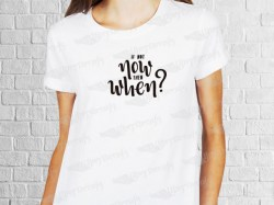 If not now then when? | Womens | T-shirt Vinyl