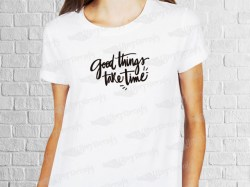 Good things take time phrase desing | Women's T-shirt | Heat Press Vinyl