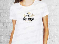 Be awesome phrase desing | Women's T-shirt | Heat Press Vinyl