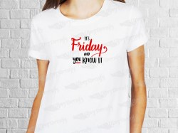 It's Friday and you know it phrase desing | Women's T-shirt | Heat Press Vinyl